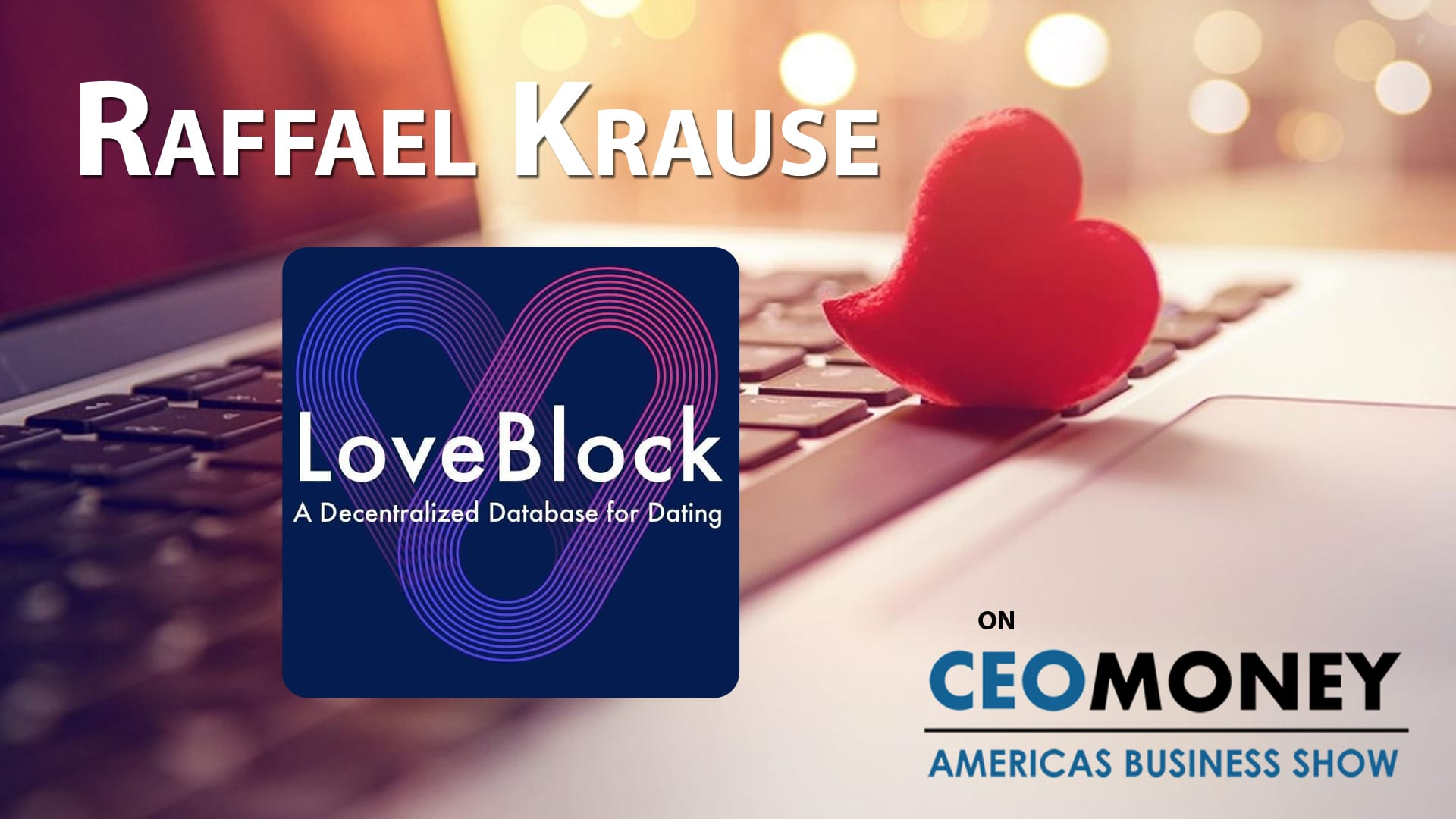 Loveblock CEO Raffael Krause is using blockchain to completely change security and transparency in online dating