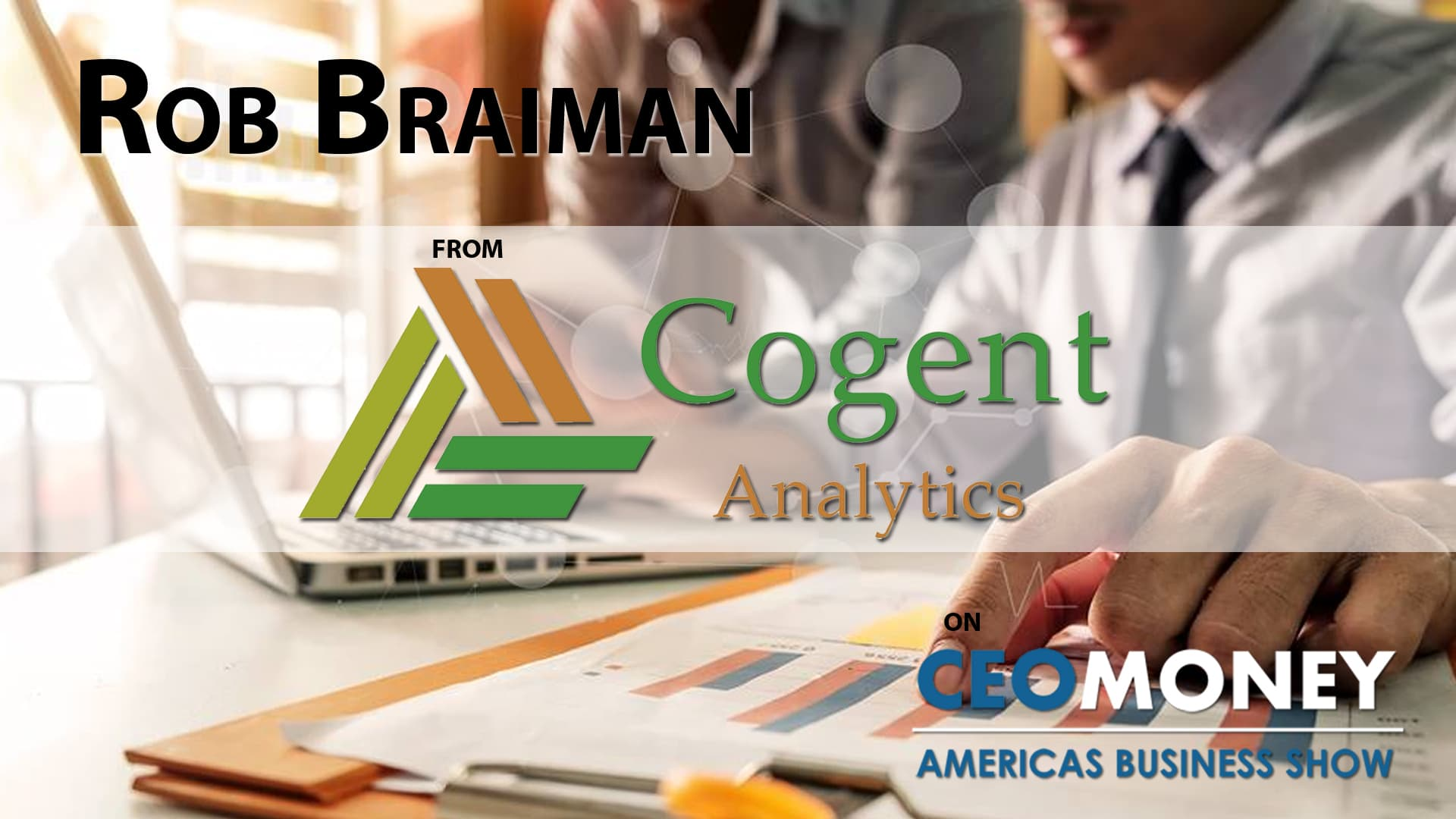 Rob Braiman on how Cogent Analytics helps entrepreneurs strengthen their businesses, overcome challenges, and engineer profit